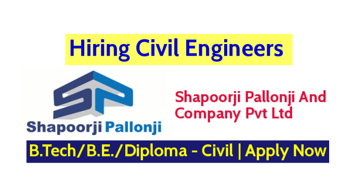 Shapoorji Pallonji And Co. Pvt Ltd Hiring Civil Engineers B.TechB.E.Diploma - Civil Apply Now