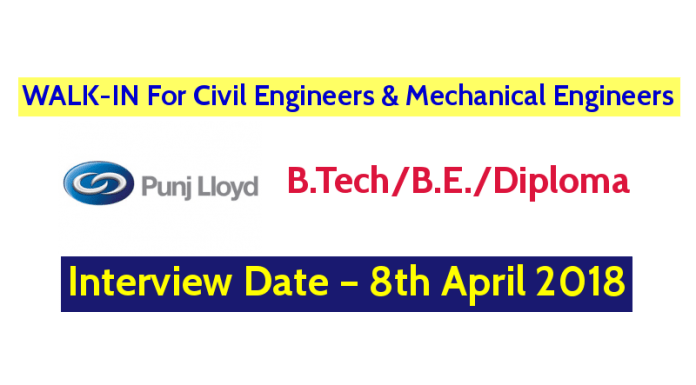 Punj Lloyd Ltd WALK-IN For Civil Engineers and Mechanical Engineers Interview Date – 8th April 2018