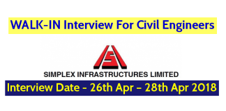 Simplex Infrastructures Limited WALK-IN For Civil Engineers - Interview Date - 26th Apr – 28th Apr 2018