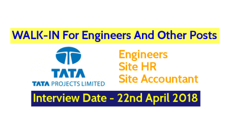 Tata Projects Ltd WALK-IN For Engineers And Other Posts Interview Date - 22nd April 2018