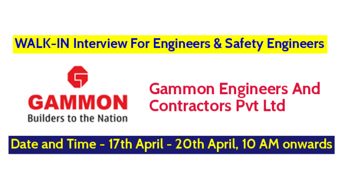 WALK-IN Interview For Engineers And Safety Engineers Gammon Engineers & Contractors Pvt Ltd