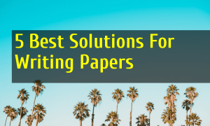 5 Best Solutions For Writing Papers