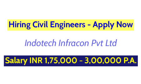 Indotech Infracon Pvt Ltd Hiring Civil Engineers Salary INR 1,75,000 - 3,00,000 P.A. Apply Now