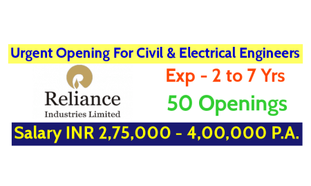 Reliance Industries Ltd Urgent Opening For Civil & Electrical Engineers Exp - 2 to 7 Yrs Salary INR 2,75,000 - 4,00,000 P.A.