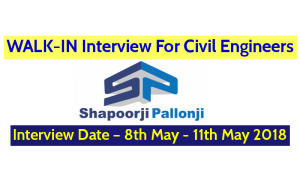 Shapoorji Pallonji And Company Pvt Ltd WALK-IN For Civil Engineers – Interview Date – 8th May - 11th May 2018
