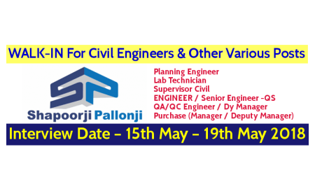 Shapoorji Pallonji Groups WALK-IN For Civil Engineers & Other Various Posts – Interview Date – 15th May – 19th May 2018