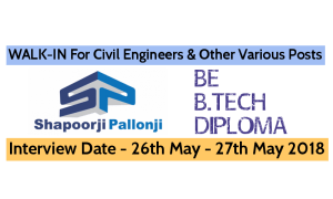 Shapoorji Pallonji Groups WALK-IN For Civil Engineers & Other Various Posts Interview Date - 26th May - 27th May 2018