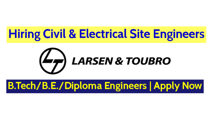 Larsen & Toubro Limited Hiring Civil & Electrical Site Engineers B.TechB.E.Diploma Engineers