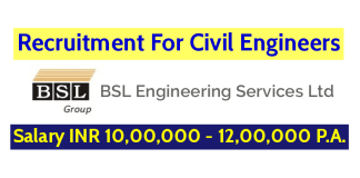 BSL Engineering Services Ltd Hiring Civil Engineers Salary INR 10,00,000 - 12,00,000 P.A.