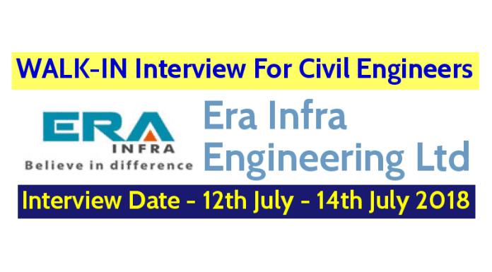 Era Infra Engineering Ltd WALK-IN Interview For Civil Engineers Interview Date - 12th July - 14th July 2018