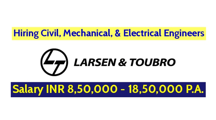 Larsen & Toubro Limited Hiring Civil, Mechanical, & Electrical Engineers Salary INR 8,50,000 - 18,50,000 P.A.