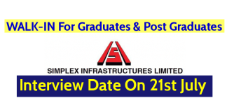 WALK-IN Interview On 21st July For Graduates & Post Graduates Simplex Infrastructures Limited