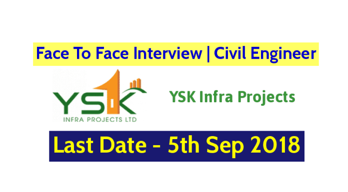 Face To Face Interview Civil Engineer YSK Infra Projects Last Date - 5th Sep 2018
