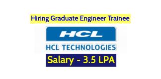 HCL Technologies Limited Hiring Graduate Engineer Trainee (freshers) Salary - 3.5 LPA