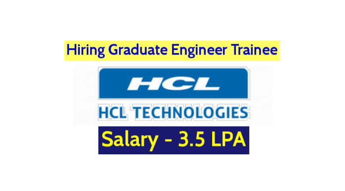 HCL Technologies Limited Hiring Graduate Engineer Trainee (freshers) Salary - 3.5 LPA
