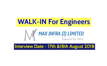 Max Infra Limited WALK-IN For Engineers Interview Date - 17th &18th August 2018