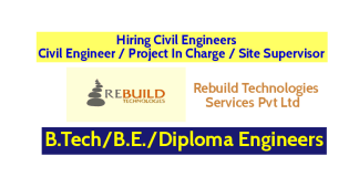 Rebuild Technologies Services Pvt Ltd Hiring Civil Engineers Civil Engineer Project In Charge Site Supervisor