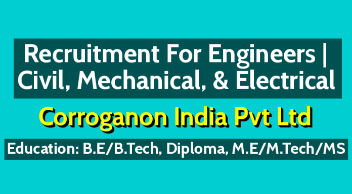 Corroganon India Pvt Ltd Recruitment For Engineers | Civil, Mechanical, & Electrical