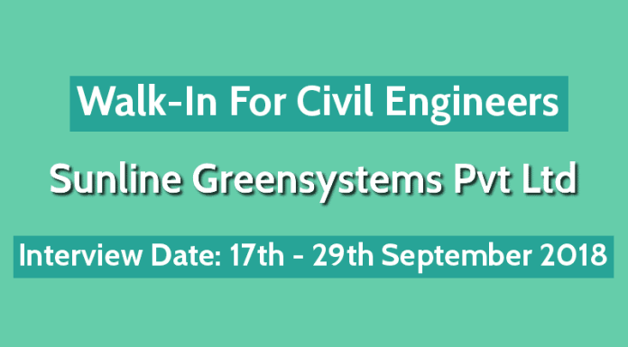 Sunline Greensystems Pvt Ltd Walk-In For Civil Engineers Interview Date 17th - 29th September 2018