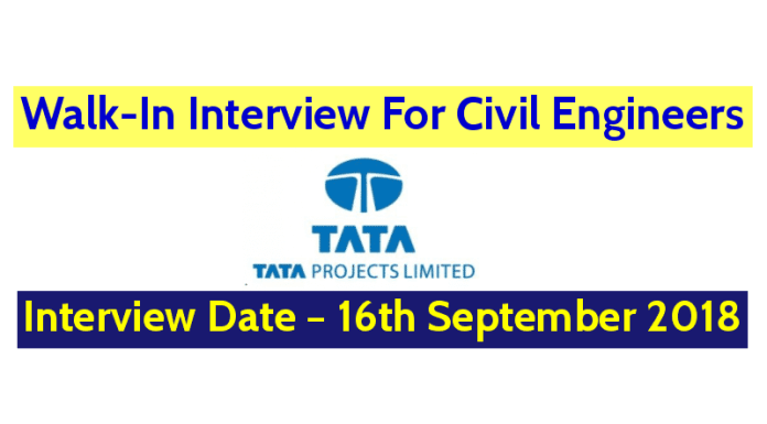Tata Projects Limited Walk-In Interview For Civil Engineers Interview Date – 16th September 2018
