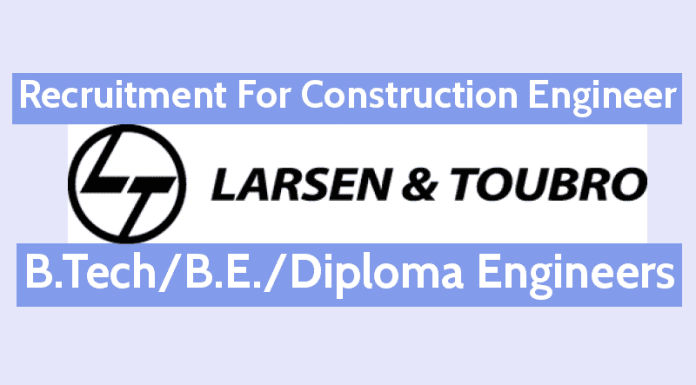 Larsen & Toubro Limited Recruitment For Construction Engineer B.TechB.E.Diploma Engineers