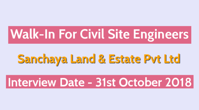 Sanchaya Land & Estate Pvt Ltd Walk-In For Civil Site Engineers Date - 31st October 2018
