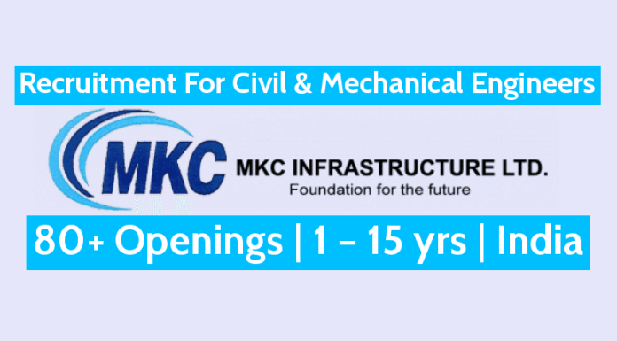 MKC Infrastructure Ltd Recruitment For Civil & Mechanical Engineers 80+ Openings 1 – 15 yrs India