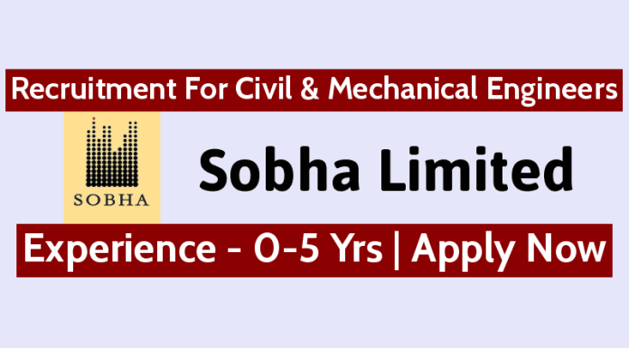 Sobha Limited Recruitment For Civil & Mechanical Engineers Experience - 0-5 Yrs Apply Now