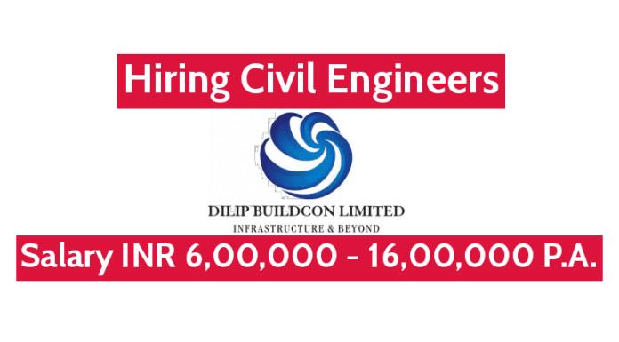 Hiring Civil Engineers Dilip Buildcon Ltd Salary INR 6,00,000 - 16,00,000 P.A.