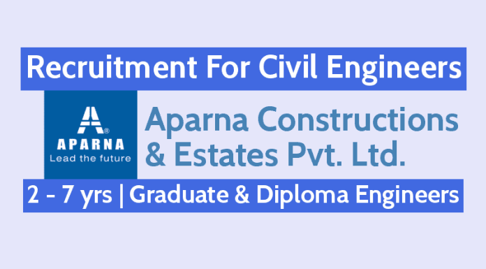 Aparna Constructions Recruitment For Civil Engineers 2 - 7 yrs Graduate & Diploma Engineers