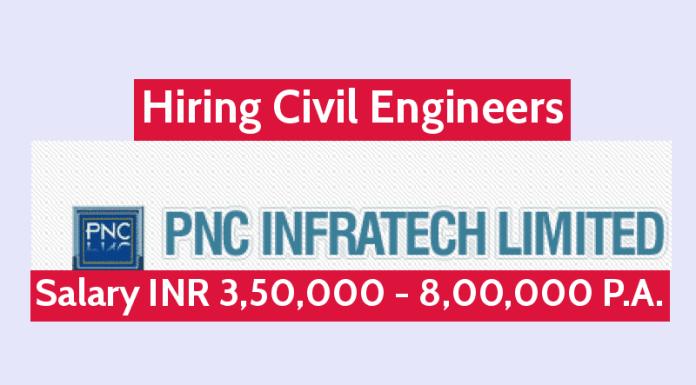 PNC Infratech Ltd Hiring Civil Engineers Salary INR 3,50,000 - 8,00,000 P.A.