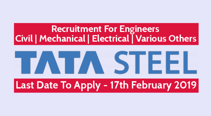 Tata Steel Recruitment For Engineers Civil Mechanical Electrical Various Others Last Date - 17th Feb 2019