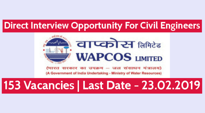 WAPCOS Direct Interview Opportunity Recruitment For Civil Engineers 153 Vacancies Last Date - 23.02.2019