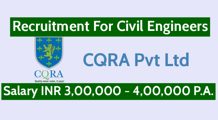 CQRA Pvt Ltd Recruiting Civil Engineers Salary INR 3,00,000 - 4,00,000 P.A.