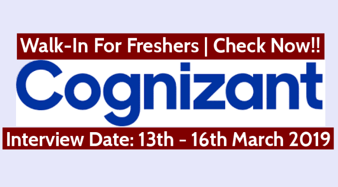 Cognizant Walk-In For Freshers Interview Date 13th - 16th March 2019 Check Now