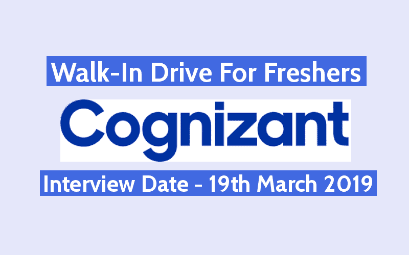 Cognizant Walk-In For Freshers | Interview Date - 19th March