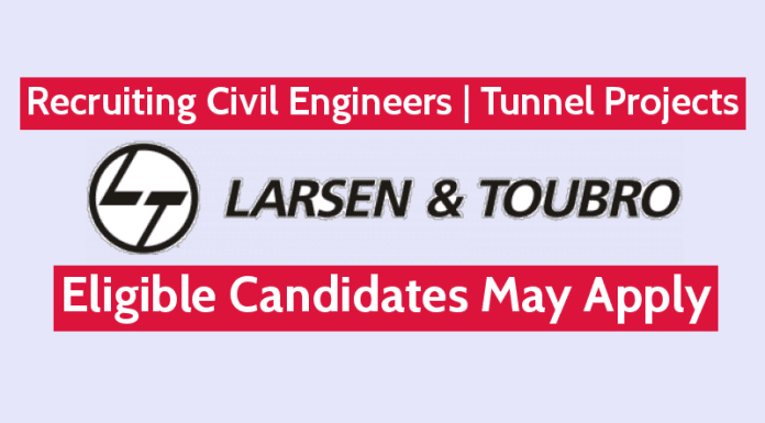 Larsen & Toubro Recruiting Civil Engineers For Tunnel Projects Eligible Candidates May Apply