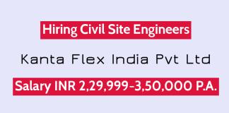 Kanta Flex India Pvt Ltd Hiring Civil Site Engineers Salary INR 2,29,999-3,50,000 P.A.