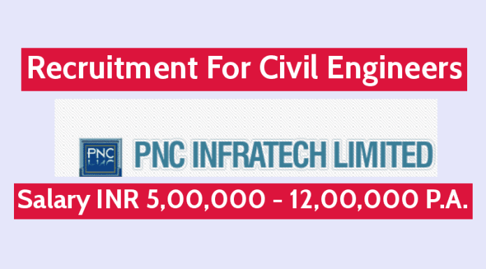 PNC Infratech Ltd Recruitment For Civil Engineers Salary INR 5,00,000 - 12,00,000 P.A.