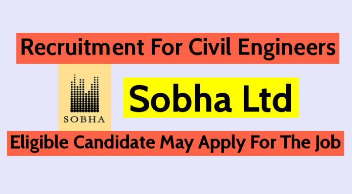 Sobha Ltd Recruitment For Civil Engineers Eligible Candidate May Apply For The Job