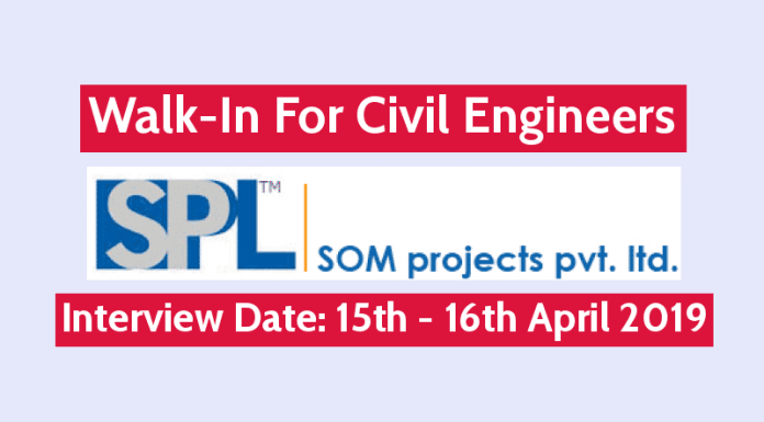 Som Projects Pvt Ltd Walk-In For Civil Engineers Interview Date 15th - 16th April 2019