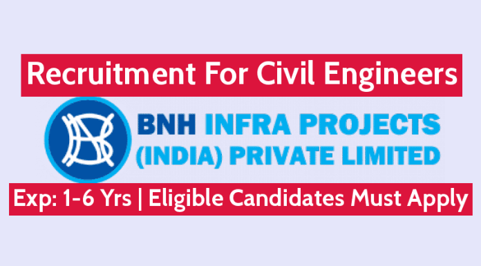 BNH Infra Projects (India) Pvt Ltd Recruitment For Civil Engineers Exp 1-6 Yrs Eligible Candidates Must Apply