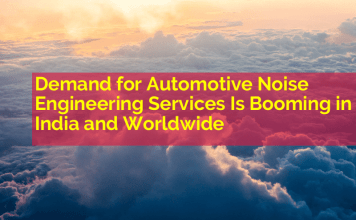 Demand for Automotive Noise Engineering Services Is Booming in India and Worldwide