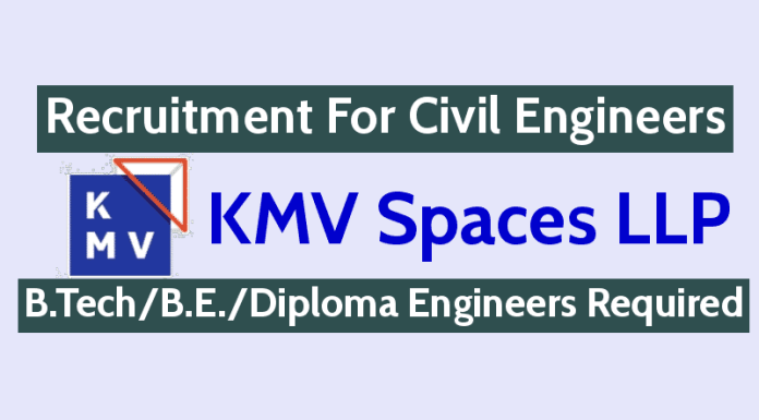 KMV Spaces LLP Recruitment For Civil Engineers B.TechB.E.Diploma Engineers Required