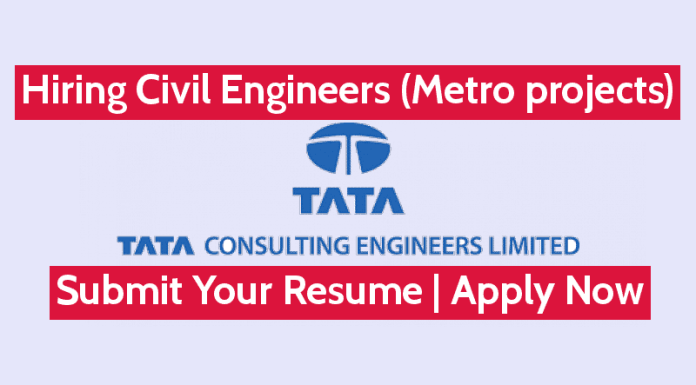 Tata Consulting Engineers Ltd Is Hiring Civil Engineers (Metro projects) Submit Your Resume