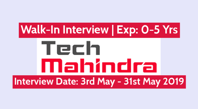 Tech Mahindra Ltd Walk-In Interview Exp 0-5 Yrs Interview Date 3rd May - 31st May 2019