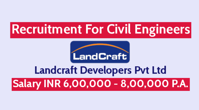 Landcraft Developers Pvt Ltd Recruitment For Civil Engineers Salary INR 6,00,000 - 8,00,000 P.A.