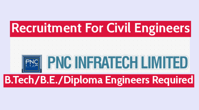 PNC Infratech Ltd Recruitment For Civil Engineers B.TechB.E.Diploma Engineers Required