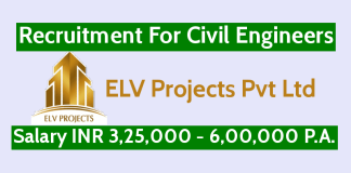 ELV Projects Pvt Ltd Recruitment For Civil Engineers Salary INR 3,25,000 - 6,00,000 P.A.