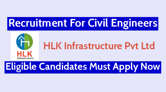HLK Infrastructure Pvt Ltd Recruitment For Civil Engineers Eligible Candidates Must Apply Now